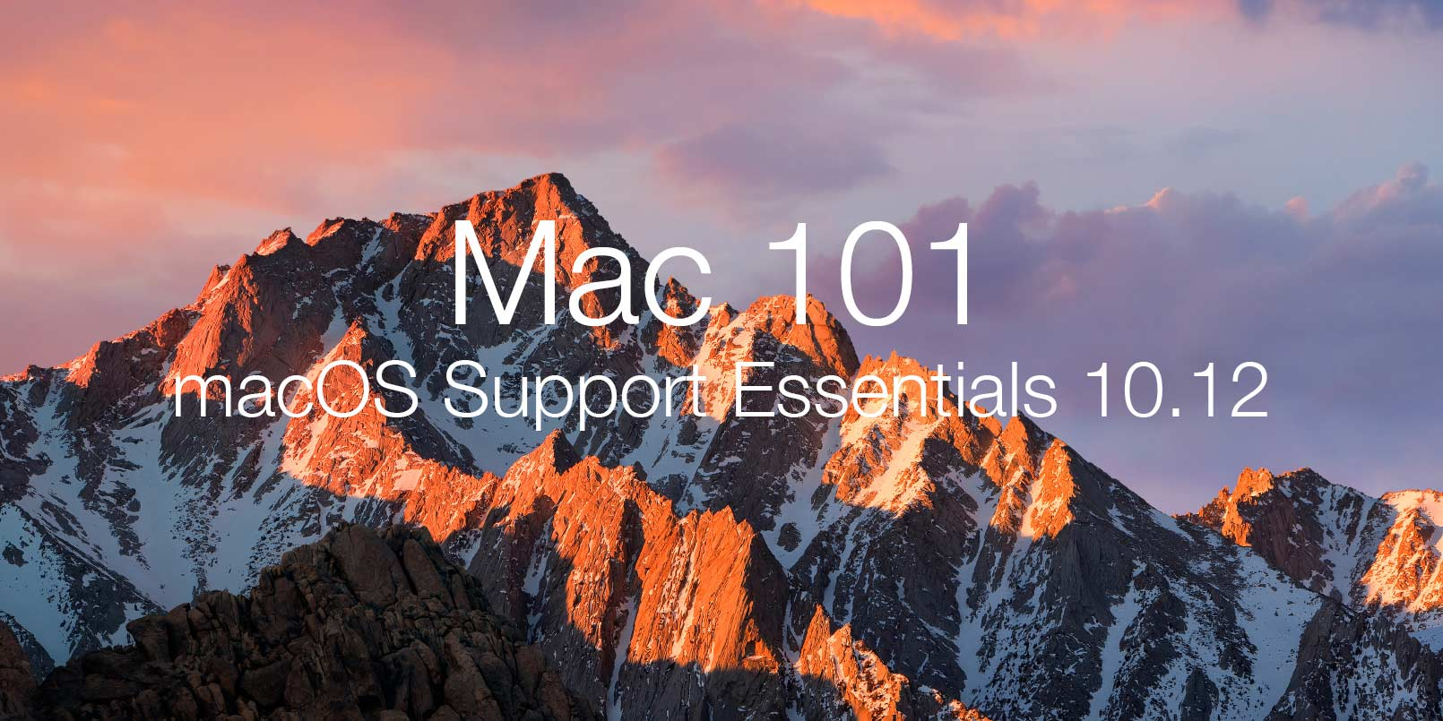 Mac 101: macOS Support Essentials 10.12
